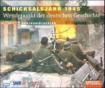 Schicksalsjahr 1945 - Wendepunkte der deutschen Geschichte, 3 Audio-CDs