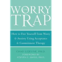 The Worry Trap: How to Free Yourself from Worry & Anxiety using Acceptance and Commitment Therapy
