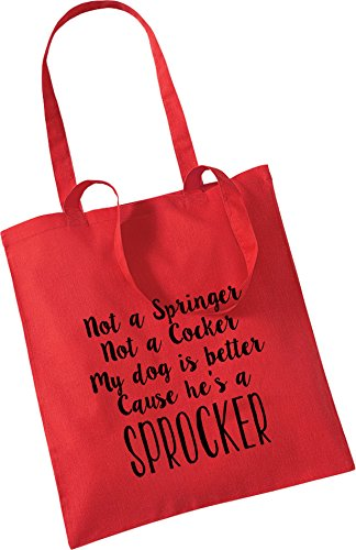 Not a Springer Not a Cocker My dog is better Cause he's a Sprocker - 100% Cotton Tote Bag Friend Mum Present Shopping Dad Father Dogs Red