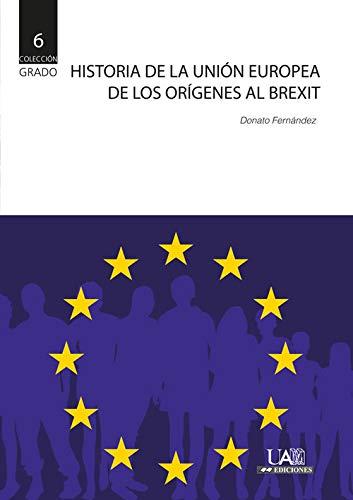 Historia de la Unión europea. De los orígenes al Brexit (Grado) por Fernández Navarrete, Donato