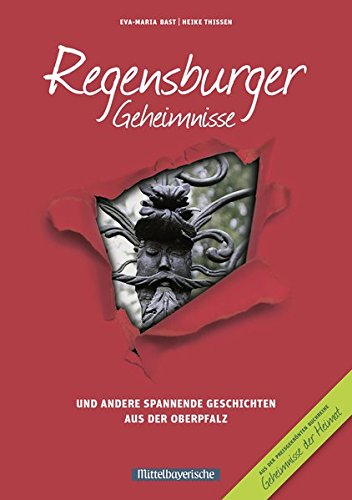Regensburger Geheimnisse: und andere spannende Geschichten aus der Oberpfalz (Geheimnisse der Heimat / 50 Spannende Geschichten)
