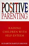 img - for Positive Parenting: Raising Children with Self-Esteem by Elizabeth Hartley-Brewer (1994-06-27) book / textbook / text book