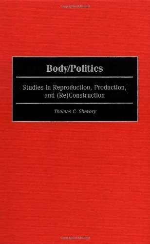 Download Body/Politics: Studies in Reproduction, Production, and (Re)Construction Pdf