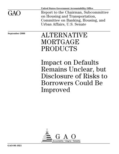 Gao 06 1021 Alternative Mortgage Products  Impact On Defaults Remains Unclear  But Disclosure Of Risks To Borrowers Could Be Improved