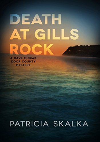 Death at Gills Rock: A Dave Cubiak Door County Mystery (Murder At The Rocks)