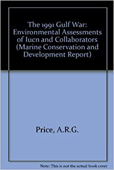 Book The 1991 Gulf War: Environmental Assessments of Iucn and Collaborators (Marine Conservation and Development Report)