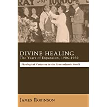 Divine Healing: The Years of Expansion, 1906–1930: Theological Variation in the Transatlantic World