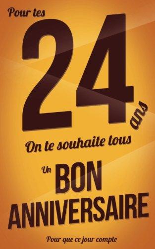 Bon anniversaire - 24 ans pour les: Taille M (12,7x20cm) (Pour que ce jour compte) (Volume 38) (French Edition) pdf