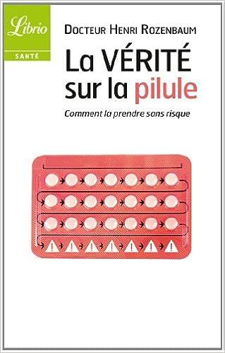 En ligne téléchargement gratuit La vérité sur la pilule : Comment la prendre sans risque pdf