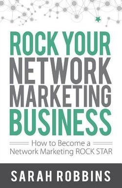 Rock Your Network Marketing Business : How to Become a Network Marketing Rock Star (Paperback)--by Sarah Robbins [2010 Edition] ISBN: 9781884667268