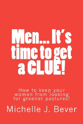 MEN...IT'S TIME TO GET A CLUE!