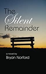 The Silent Remainder by Mr. Bryan Norford (2015-05-22)