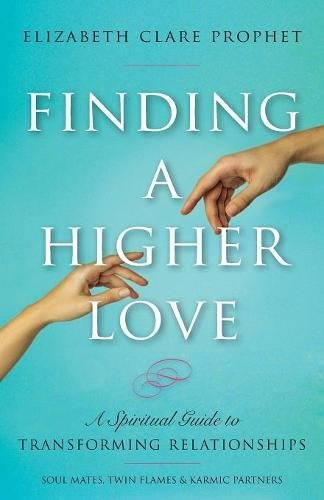 Finding a Higher Love: A Spiritual Guide to Transforming Relationships