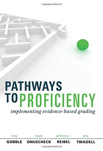 Pathways to Proficiency: Implementing Evidence-Based Grading - clarify student expectations and collect visible evidence of student learning