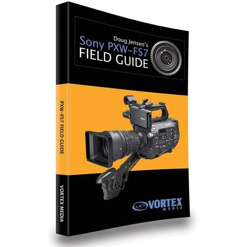 vortex-media-doug-jensens-field-guide-book-for-sony-pxw-fs7-camcorder-150-pages