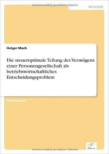 Die steueroptimale Teilung des Verm??gens einer Personengesellschaft als betriebswirtschaftliches Entscheidungsproblem by Holger Mach (2002-01-01)