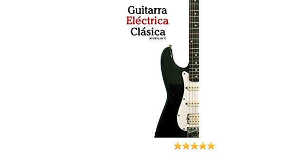 Guitarra Eléctrica Clásica: Piezas fáciles de Bach, Mozart, Beethoven y otros compositores (en Partitura y Tablatura) (Spanish Edition) - Kindle edition by ...