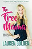 The Free Mama: How to Work From Home, Control Your Schedule, and Make More Money