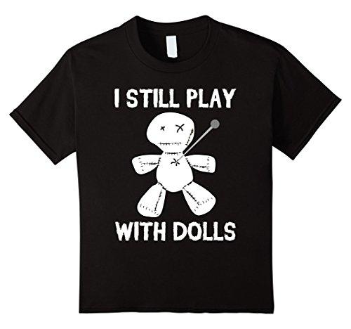 Kids I Still Play With Dolls Funny Voodoo Doll Vodoo T-Sh...