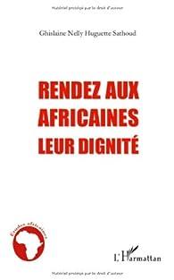 Rendez aux Africaines Leur Dignite par Ghislaine Nelly Huguette Sathoud