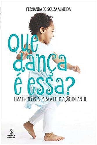 4c4ff91df Que dança é essa   uma proposta para a educação infantil - 9788532310385 -  Livros na Amazon Brasil