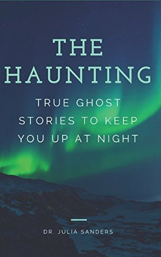 THE HAUNTING: True Ghost Stories To Keep You Up At Night