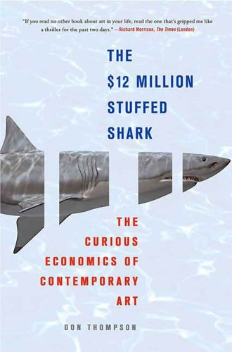 Pdf eBooks The $12 Million Stuffed Shark: The Curious Economics of Contemporary Art