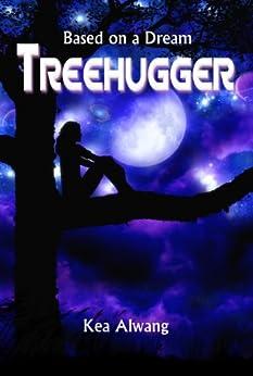 Treehugger (Based on a Dream, #1) by [Alwang, Kea]