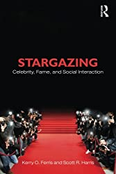Stargazing: Celebrity, Fame, and Social Interaction (Contemporary Sociological Perspectives)
