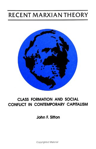 Recent Marxian Theory: Class Formation and Social Conflict in Contemporary Capitalism (Suny Series in Political Theory: