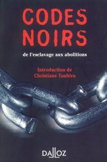 Codes noirs : De l'esclavage aux abolitions par Taubira