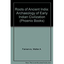 The Roots of Ancient India (Phoenix Books) by Walter Ashlin Fairservis (1975-11-01)