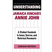 """Understanding Jamaica Kincaid's Annie John: A Student Casebook to Issues, Sources, and Historical Documents (The Greenwood Press """"Literature in Context"""" Series)"""