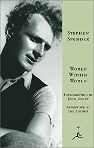 World Within World: The Autobiography of Stephen Spender (Modern Library)