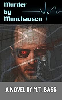 Murder by Munchausen Future Crime Mysteries (Book 1): A Sci-Fi Police Procedural Techno-Thriller (Murder by Munchausen Mysteries) by [Bass, M.T.]