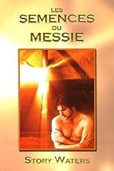 Les semences du Messie : Volume 1
