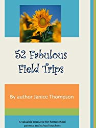 52 Fabulous Field Trips: One For Each Week of the Year (The Christian Homeschool Collection) (English Edition)
