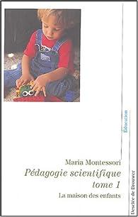 Pédagogie scientifique, tome 1 : La maison des enfants par Maria Montessori