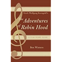 Erich Wolfgang Korngold's The Adventures of Robin Hood: A Film Score Guide (Film Score Guides Book 6)