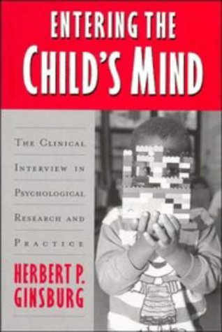Entering the Child's Mind: The Clinical Interview In Psychological Research and Practice (Clinical Research In Practice)