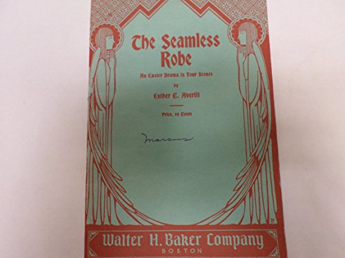 The seamless robe,: An Easter drama in four scenes, (Baker's religious plays and pageants) -
