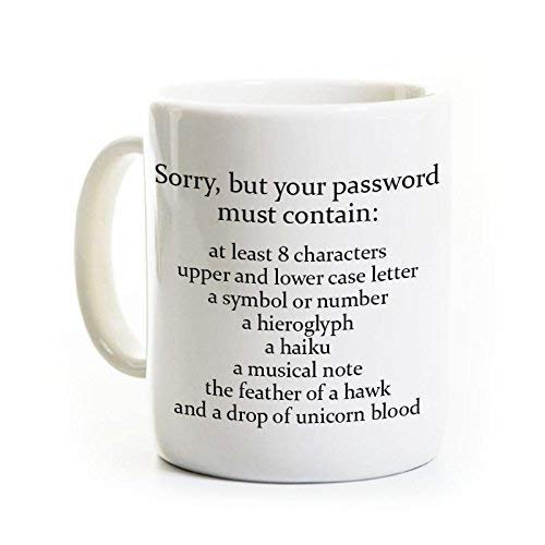 Funny Technology Coffee Mug - Sorry Your Password Must Contain - Ceramic ()