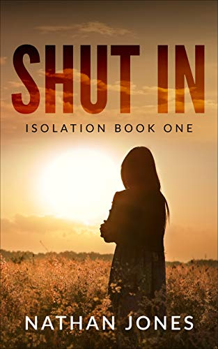 Shut In (Isolation Book 1) by [Jones, Nathan]