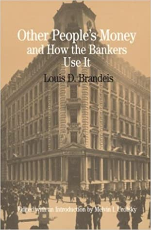 Other Peoples Money and How Bankers Use It