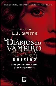 Diários do vampiro – Caçadores: Destino (Vol. 3): Smith, L