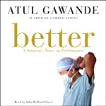 Better: A Surgeon's Notes on Performance | Atul Gawande
