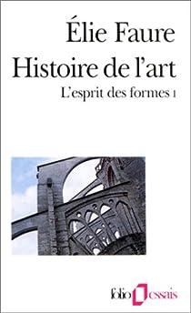 Histoire de l'art. L'esprit des formes par Faure