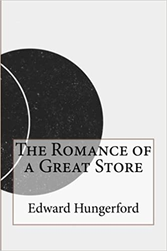 The Romance of a Great Store: Edward Hungerford