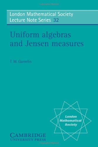 Uniform Algebras and Jensen Measures (London Mathematical Society Lecture Note Series)