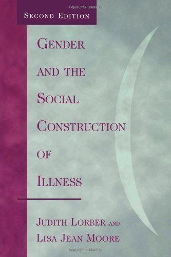 Gender and the Social Construction of Illness (Gender Lens Series) 2nd (second) Edition by Judith Lorber, Lisa Jean Moore published by Altamira Press (2002) - Altamira Press
